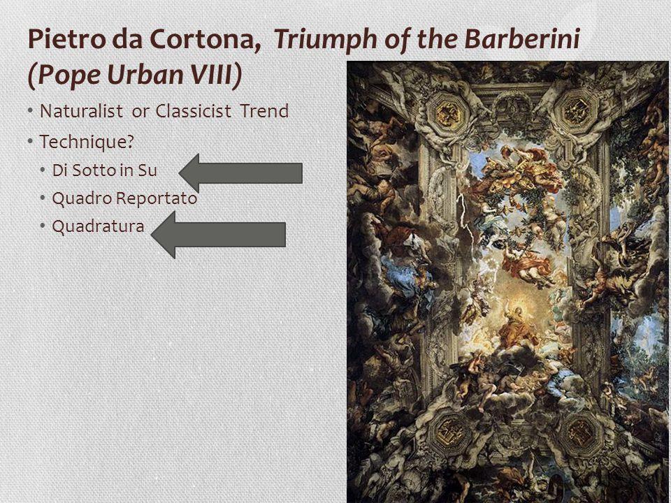 Pietro da Cortona, Triumph of the Barberini (Pope Urban VIII) Naturalist or Classicist Trend Technique? Di Sotto in Su Quadro Reportato Quadratura