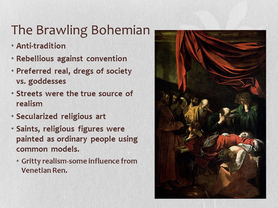The Brawling Bohemian Anti-tradition Rebellious against convention Preferred real, dregs of society vs. goddesses Streets were the true source of real
