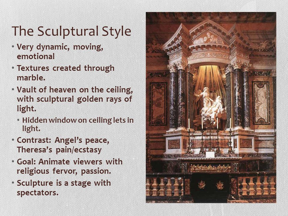 The Sculptural Style Very dynamic, moving, emotional Textures created through marble. Vault of heaven on the ceiling, with sculptural golden rays of l