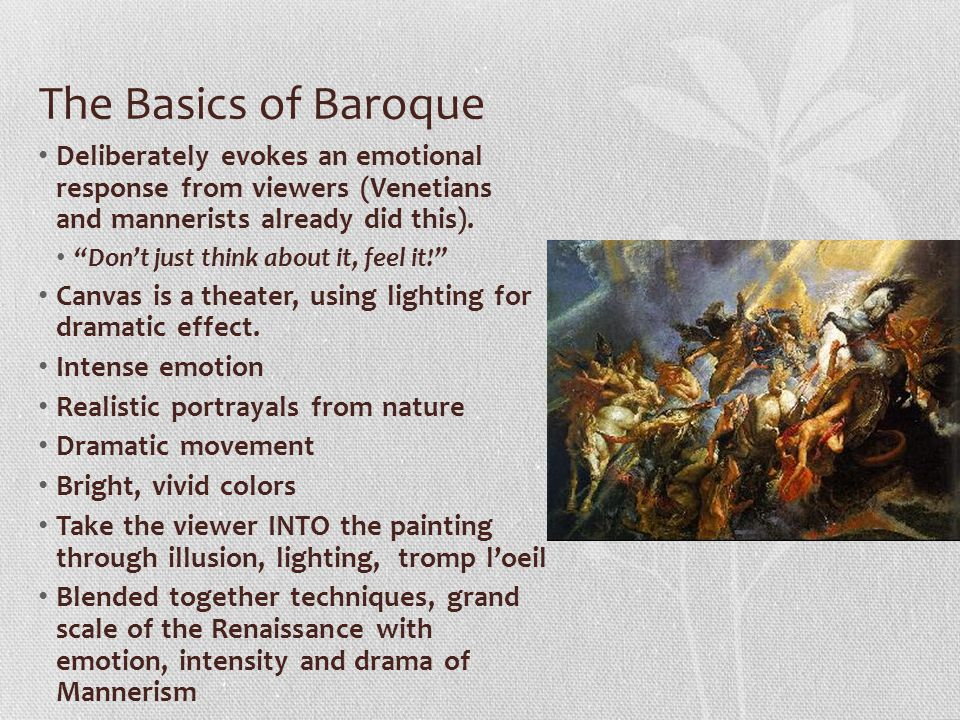 The Basics of Baroque Deliberately evokes an emotional response from viewers (Venetians and mannerists already did this). Dont just think about it, fe