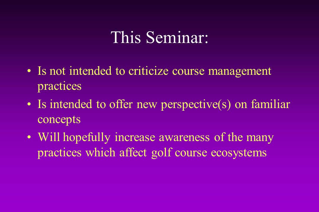 Seminar Breakdown Part I: Basics of Best Management Practices Part II: Integrated Pest Management Part III: Practical Applications of IPM –Environmental and Pest Monitoring –Pesticide Selection Criteria –Applicable Strategies for Reducing Pesticide Input