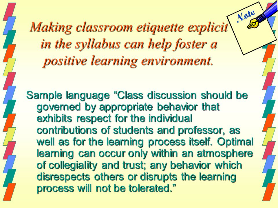 Making classroom etiquette explicit in the syllabus can help foster a positive learning environment.