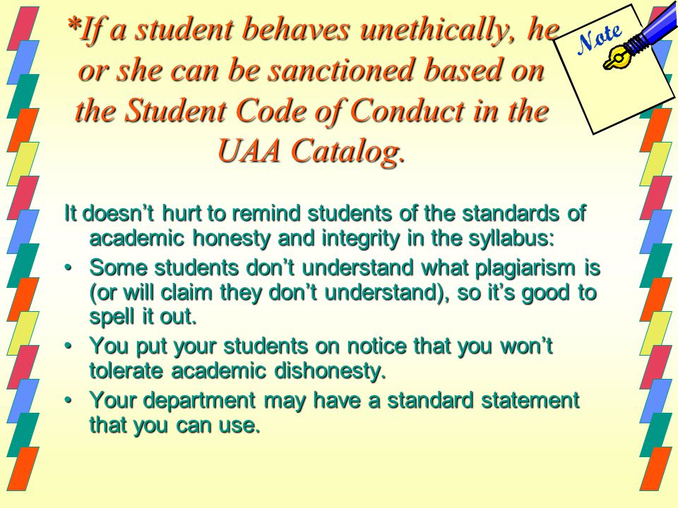 *If a student behaves unethically, he or she can be sanctioned based on the Student Code of Conduct in the UAA Catalog.