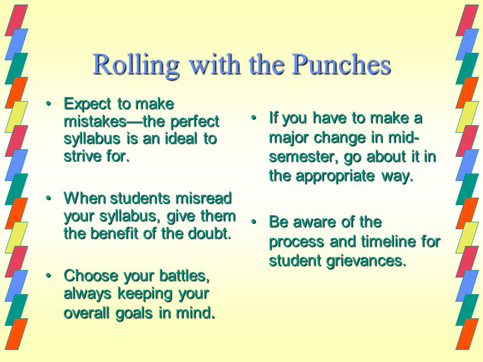 Rolling with the Punches Expect to make mistakesthe perfect syllabus is an ideal to strive for.Expect to make mistakesthe perfect syllabus is an ideal to strive for.