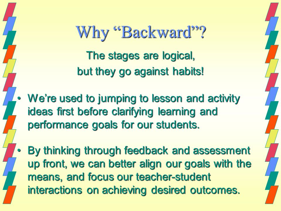 Why Backward. The stages are logical, but they go against habits.