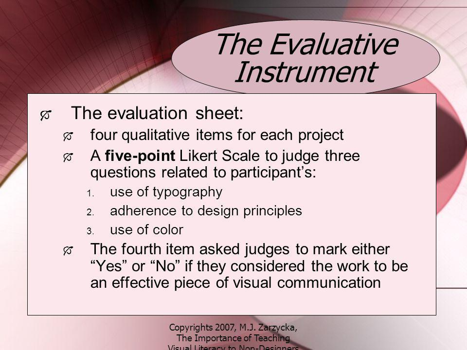 Copyrights 2007, M.J. Zarzycka, The Importance of Teaching Visual Literacy to Non-Designers The Evaluative Instrument The evaluation sheet: four quali