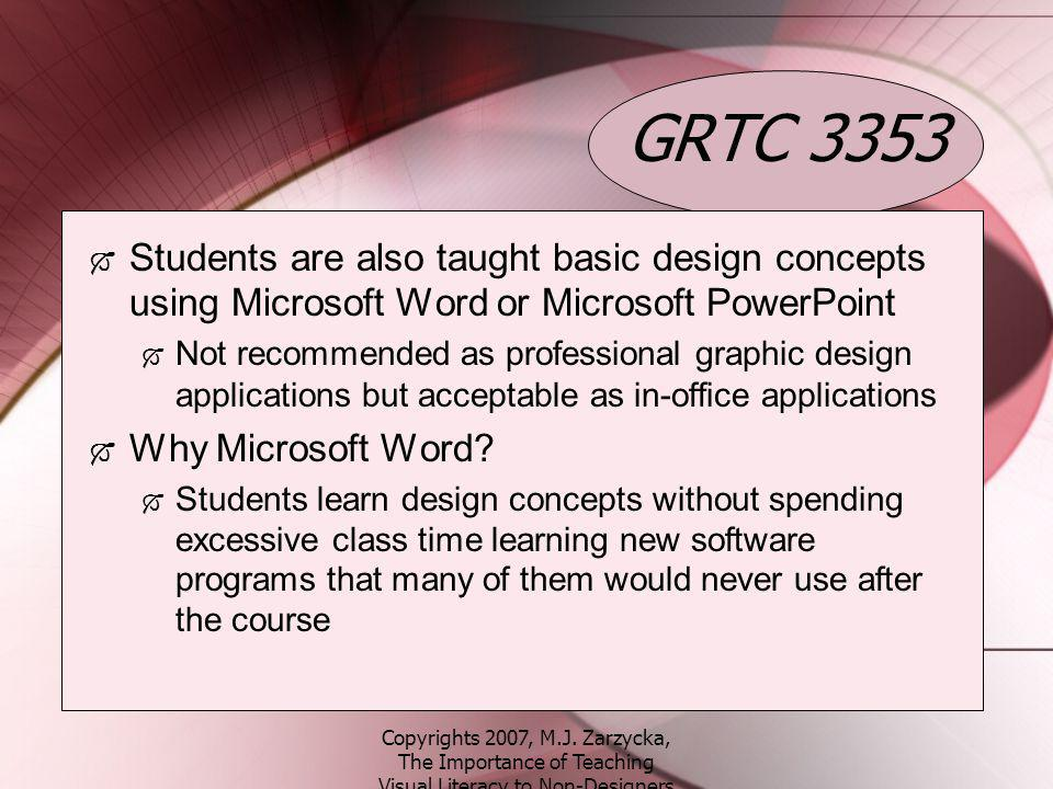 Copyrights 2007, M.J. Zarzycka, The Importance of Teaching Visual Literacy to Non-Designers GRTC 3353 Students are also taught basic design concepts u