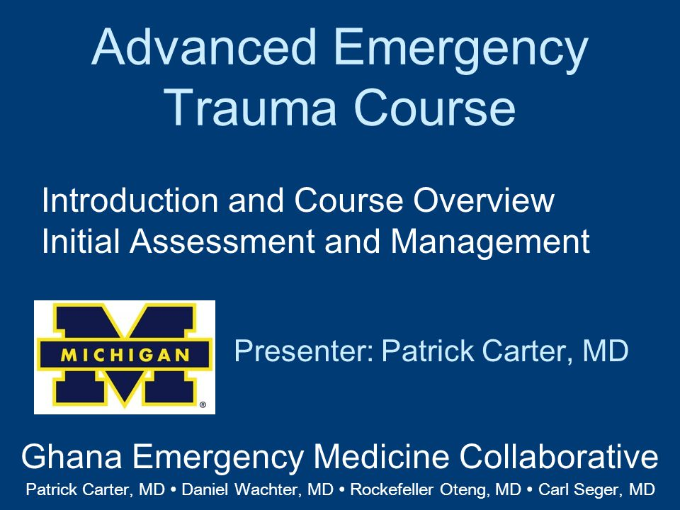 Conclusion Assessment of the trauma patient is a standard algorithm designed to ensure life threatening injuries do not get missed Primary Survey + Resuscitation Airway Breathing Circulation Disability Exposure Secondary Survey Definitive Care Ghana Emergency Medicine Collaborative Advanced Emergency Trauma Course