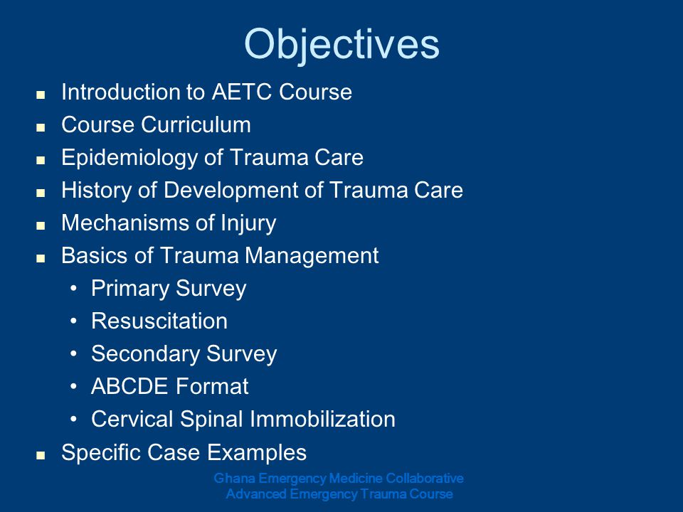 Objectives Introduction to AETC Course Course Curriculum Epidemiology of Trauma Care History of Development of Trauma Care Mechanisms of Injury Basics