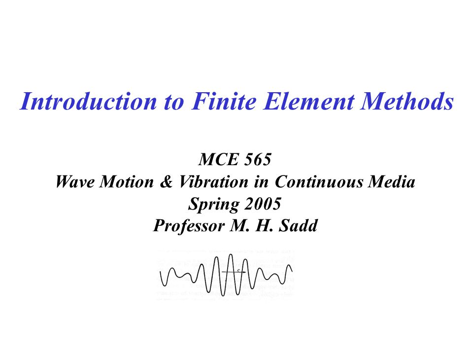 MCE 565 Wave Motion & Vibration in Continuous Media Spring 2005 Professor M.