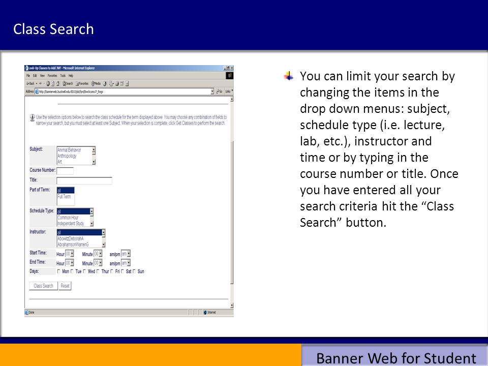 Banner Web for Student Class Search You can limit your search by changing the items in the drop down menus: subject, schedule type (i.e. lecture, lab,