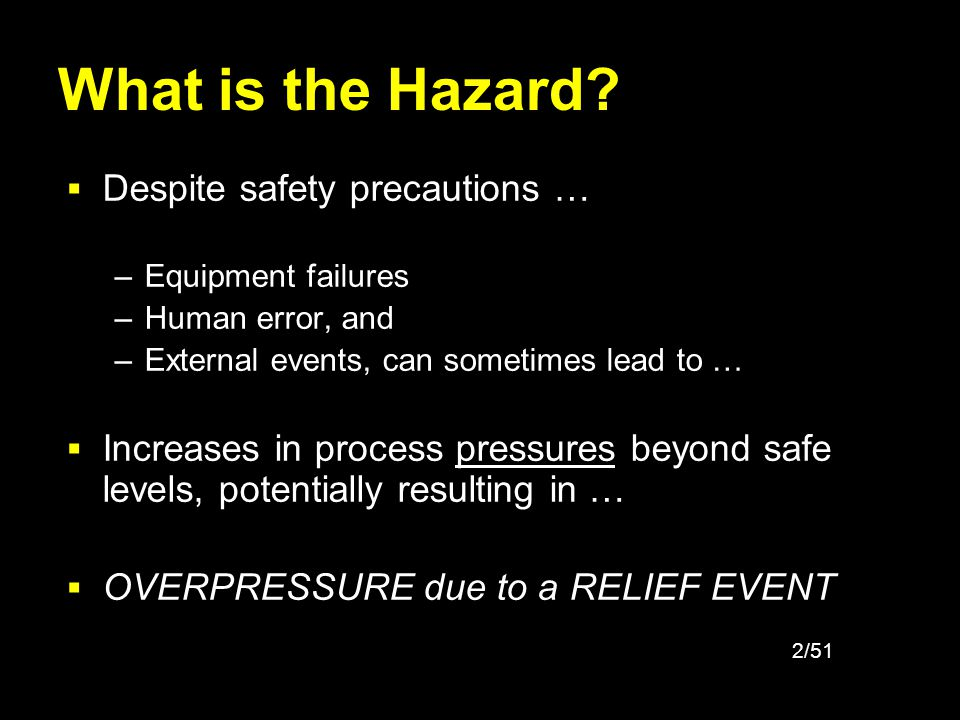 2/51 What is the Hazard? Despite safety precautions … –Equipment failures –Human error, and –External events, can sometimes lead to … Increases in pro