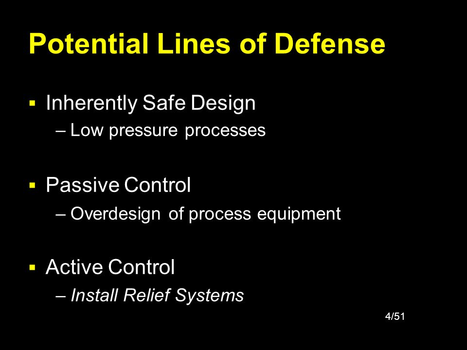 4/51 Potential Lines of Defense Inherently Safe Design Passive Control Active Control –Low pressure processes –Install Relief Systems –Overdesign of p