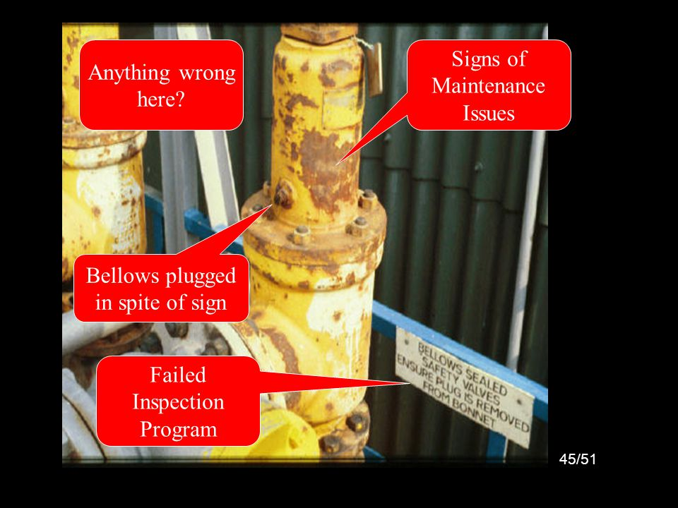 45/51 ?? Plugged Bellows, Failed Inspection, Maintenance Bellows plugged in spite of sign Anything wrong here? Failed Inspection Program Signs of Main