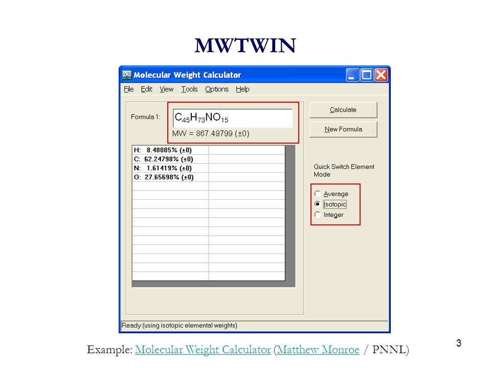 3 MWTWIN Example: Molecular Weight Calculator (Matthew Monroe / PNNL)Molecular Weight CalculatorMatthew Monroe