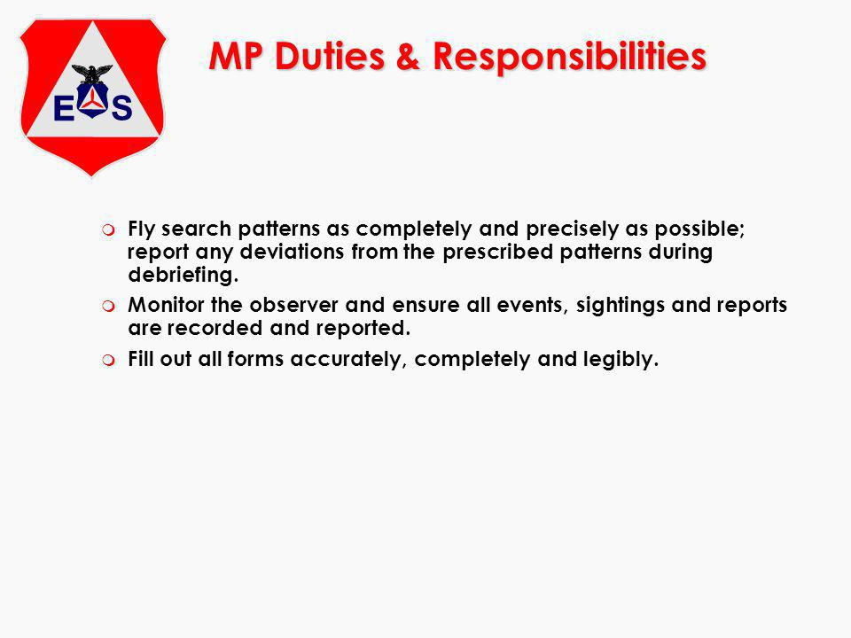 m Fly search patterns as completely and precisely as possible; report any deviations from the prescribed patterns during debriefing.