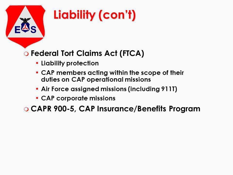 Liability (cont) m Federal Tort Claims Act (FTCA) Liability protection CAP members acting within the scope of their duties on CAP operational missions