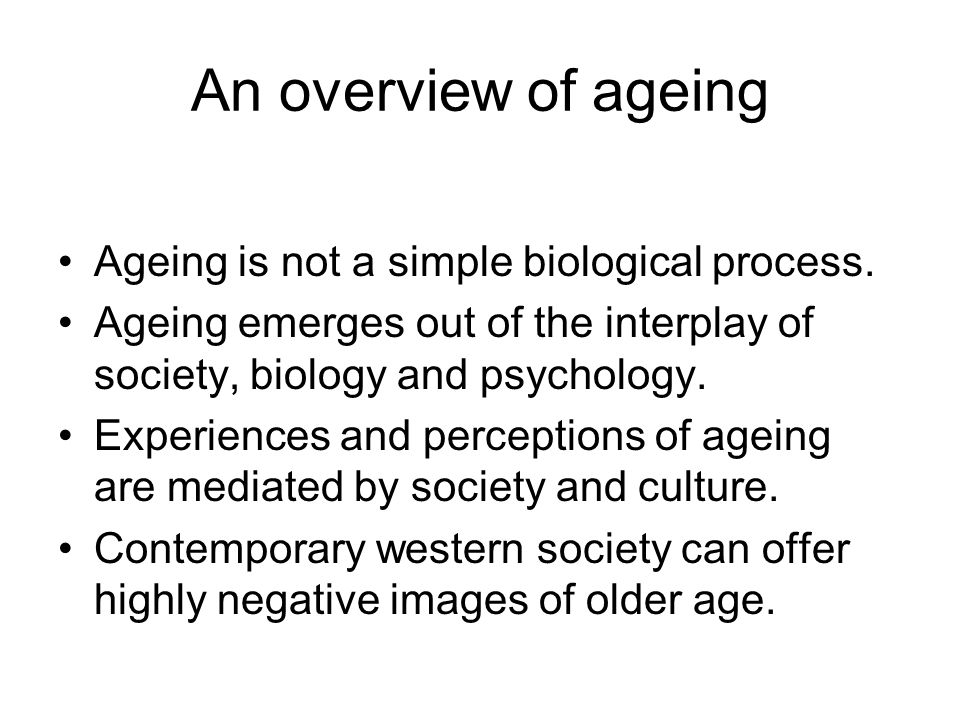 An overview of ageing Ageing is not a simple biological process.