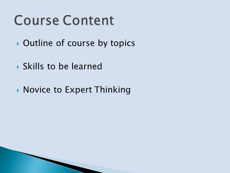 Outline of course by topics Skills to be learned Novice to Expert Thinking