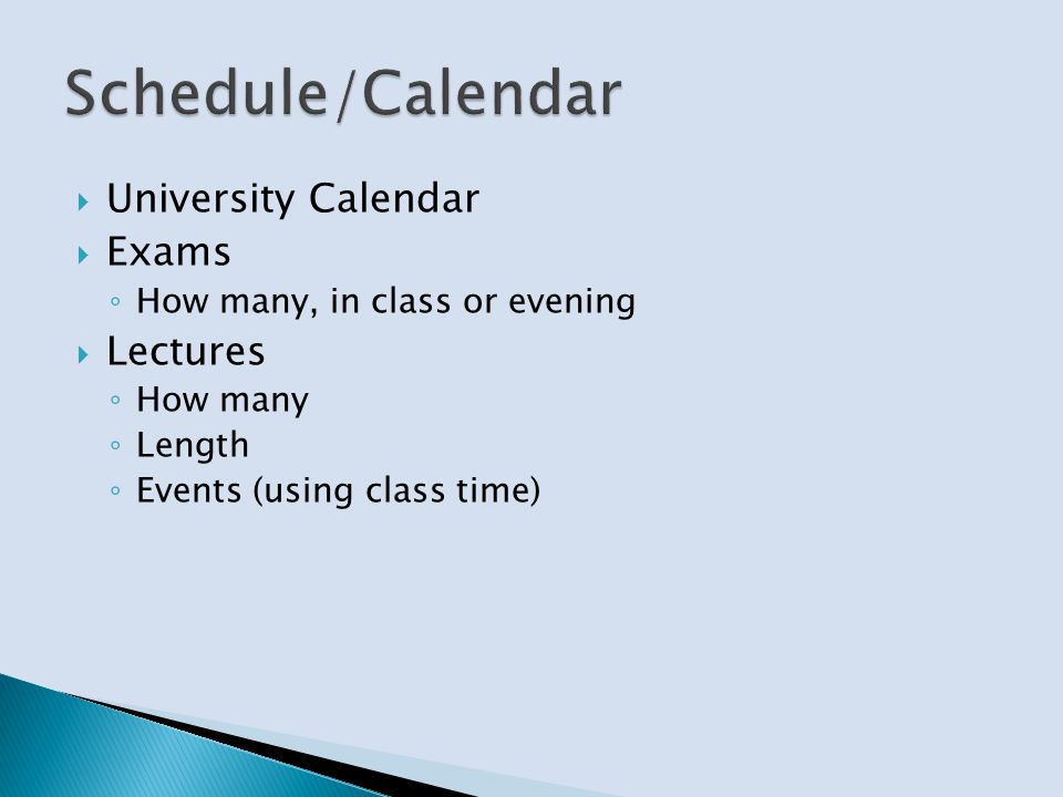 University Calendar Exams How many, in class or evening Lectures How many Length Events (using class time)