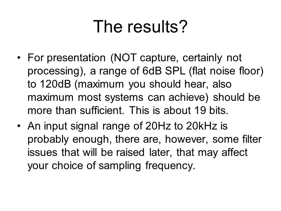 The results? For presentation (NOT capture, certainly not processing), a range of 6dB SPL (flat noise floor) to 120dB (maximum you should hear, also m