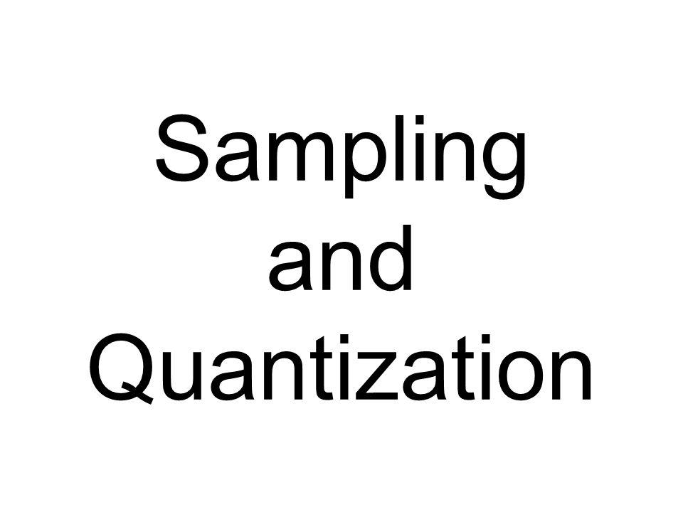 Sampling and Quantization
