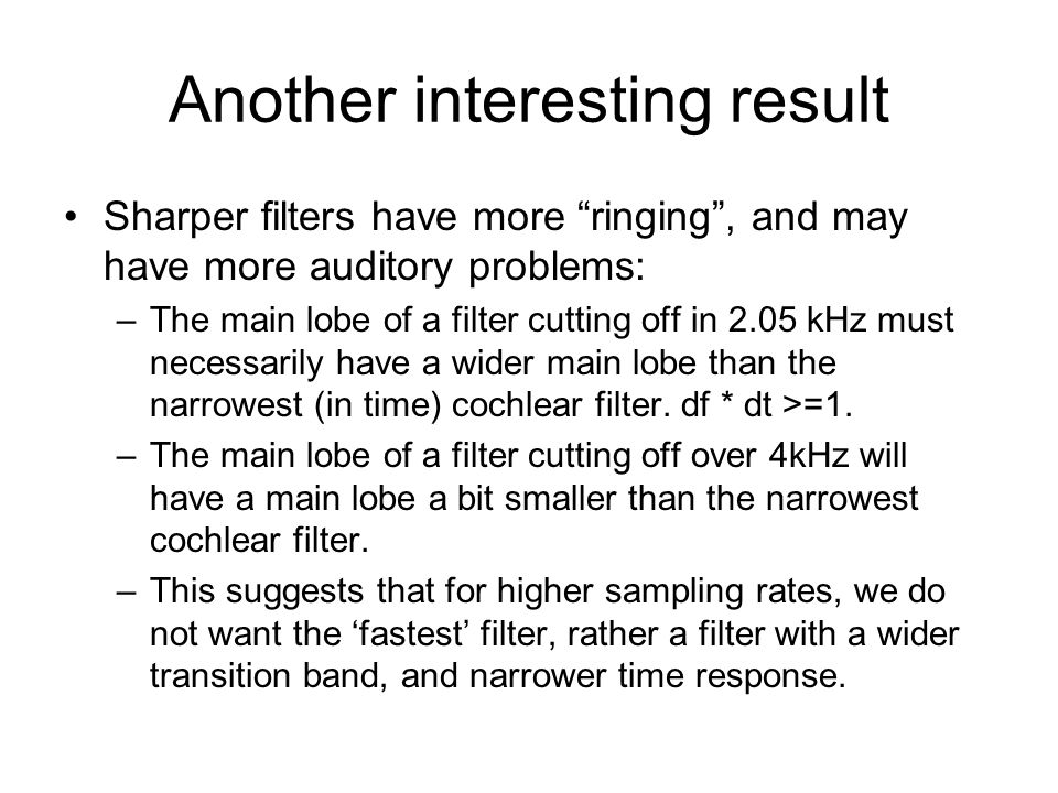 Another interesting result Sharper filters have more ringing, and may have more auditory problems: –The main lobe of a filter cutting off in 2.05 kHz