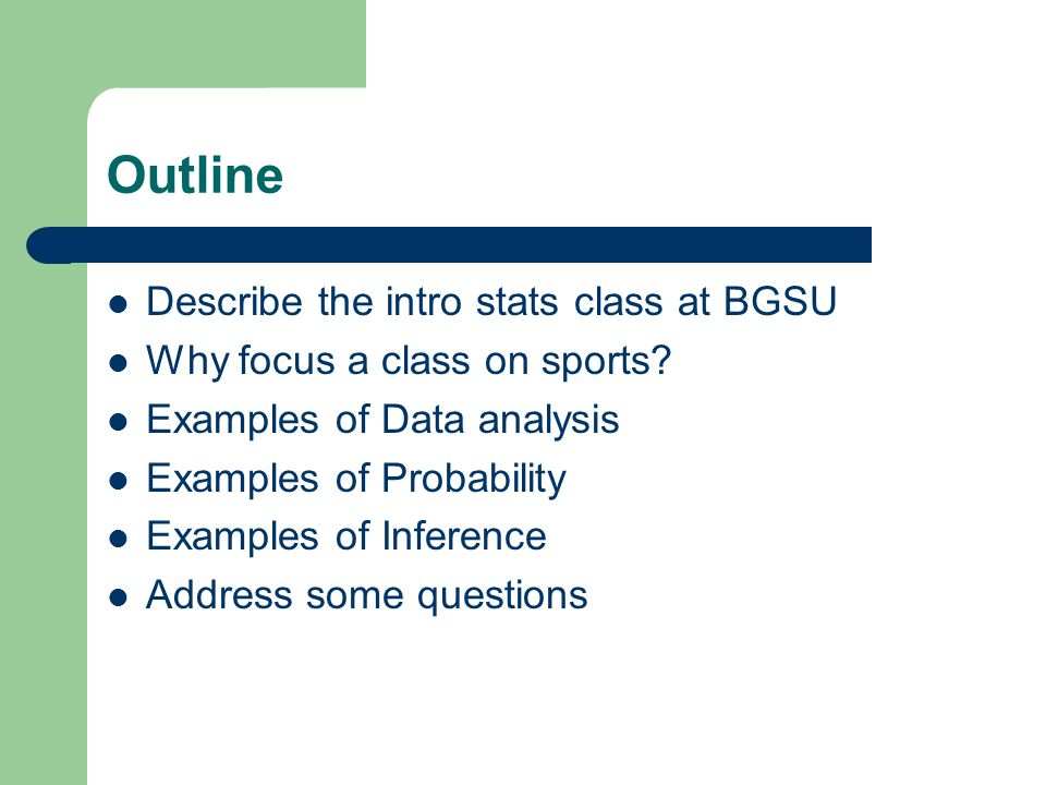 Outline Describe the intro stats class at BGSU Why focus a class on sports.