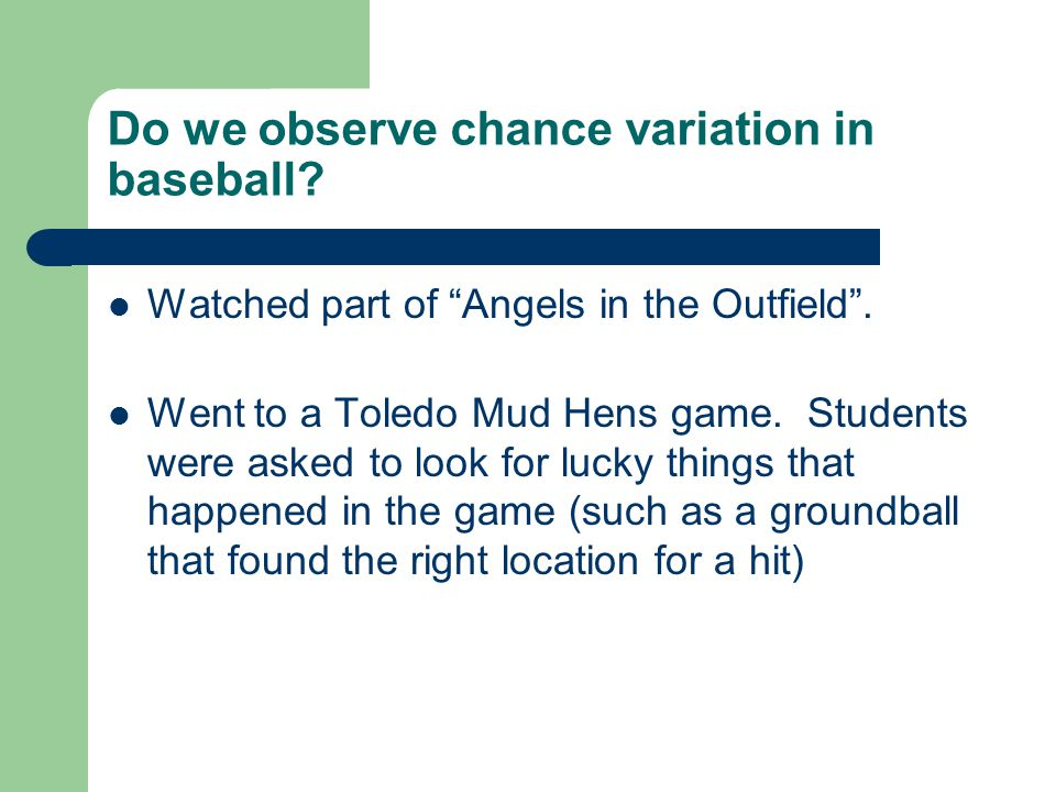 Do we observe chance variation in baseball. Watched part of Angels in the Outfield.