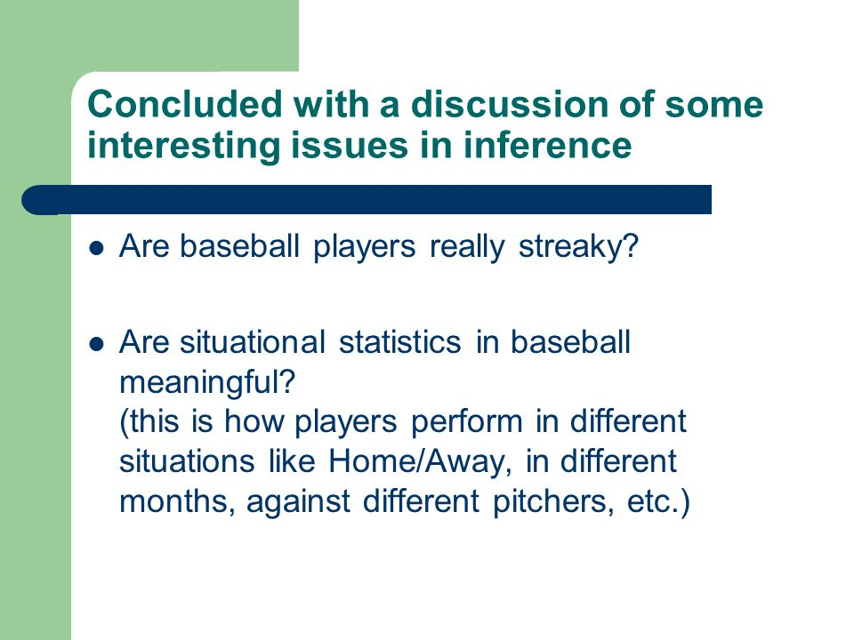 Concluded with a discussion of some interesting issues in inference Are baseball players really streaky.