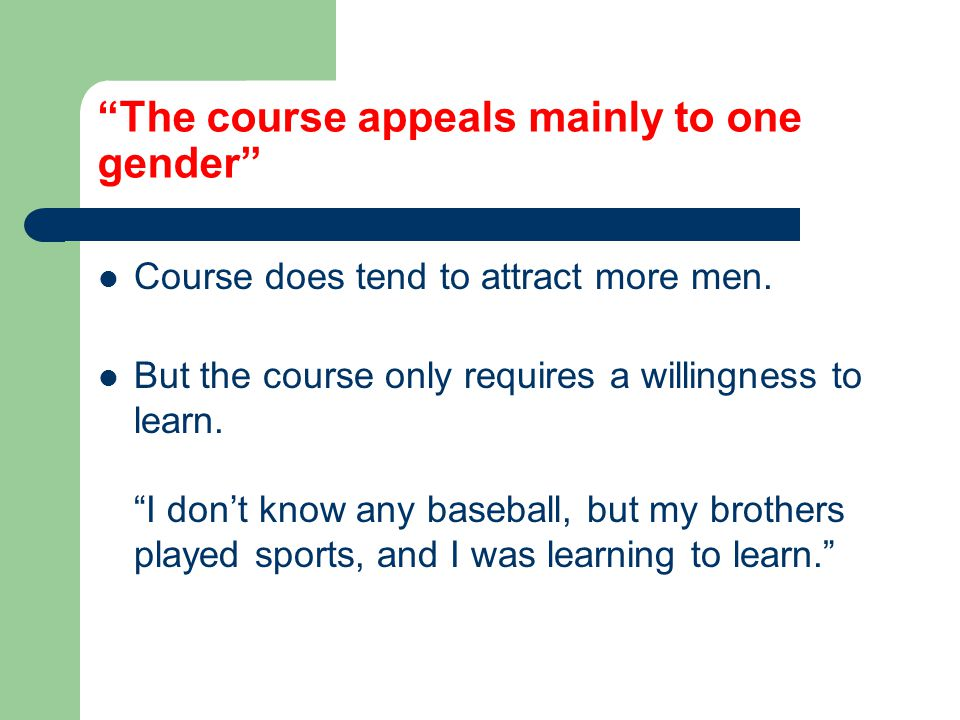 The course appeals mainly to one gender Course does tend to attract more men.