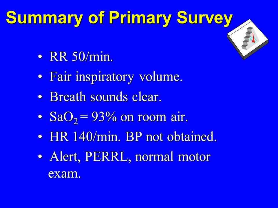 Summary of Primary Survey Summary of Primary Survey RR 50/min.