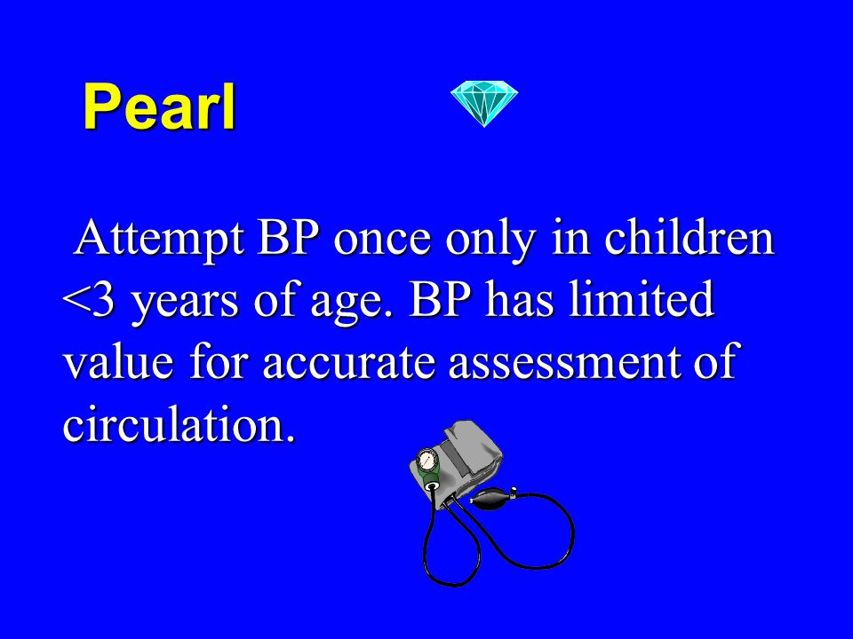Attempt BP once only in children <3 years of age.