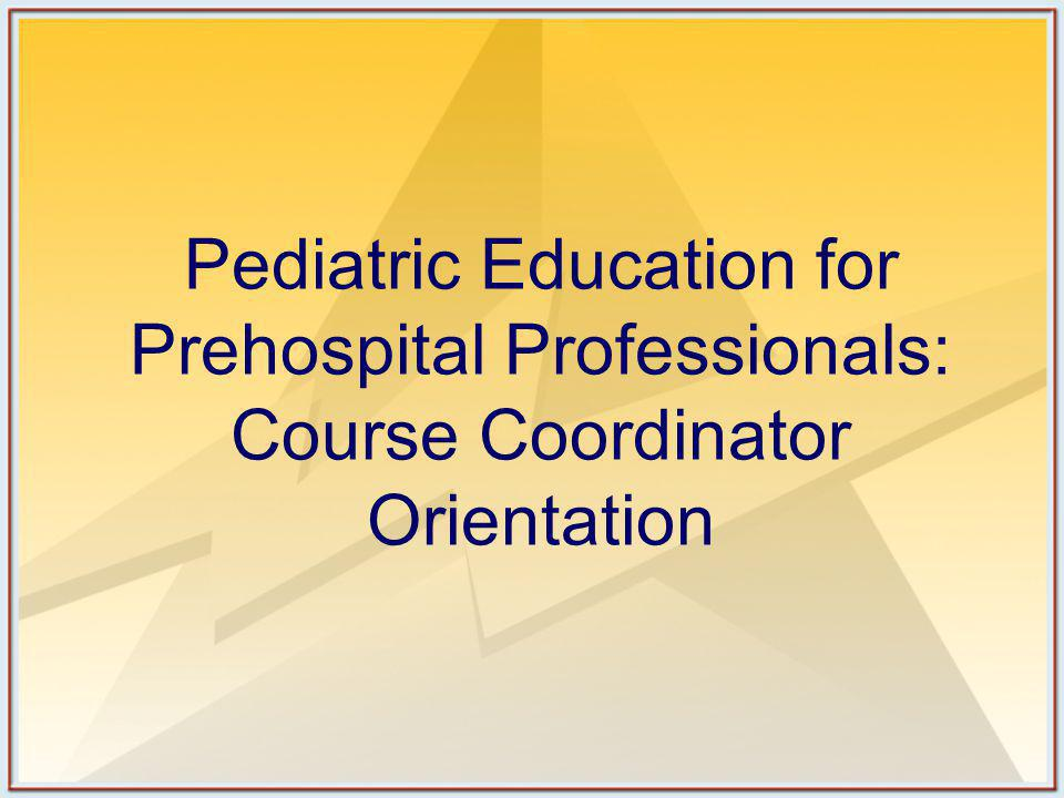 Objectives (1 of 2) At the conclusion of the Course Coordinator Orientation, the participants will be able to: Prepare to conduct a PEPP Course Select and recruit Faculty for a PEPP Course