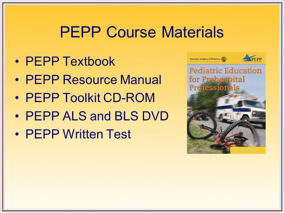 PEPP Scenarios 6 Scenarios 30 minutes each for BLS course 45 minutes each for ALS course Conducted in small groups and participants rotate to various Scenario stations