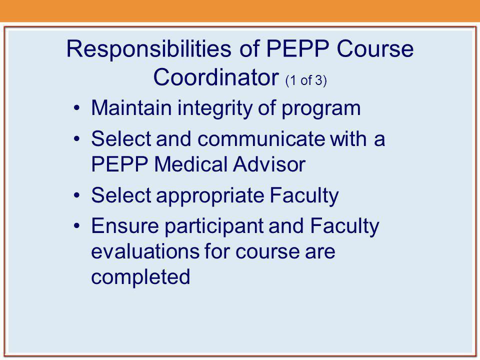 PEPP Course Coordinator Orientation (1 of 2) On site orientation Taught by PEPP Course Coordinator 70 minutes classroom orientation No examination required