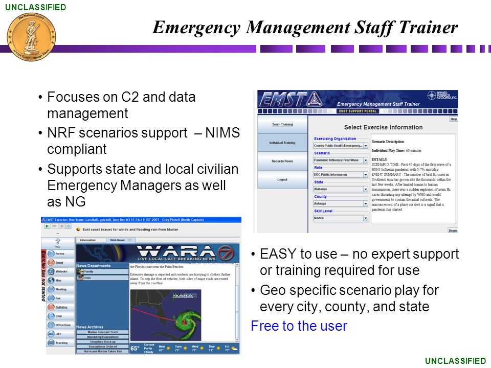 UNCLASSIFIED Courseware Support to EMST JOC Introduction Resource / Info Management Roles and Responsibilities (Selected TLOs) –J1, J2, J3, J4, J7, J8, Aviation, JAG, –Surgeon, Chaplain, Provost, Safety, CFMO Emergency Management EOC Design and Infrastructure EOC Positions (ICS/ESF)