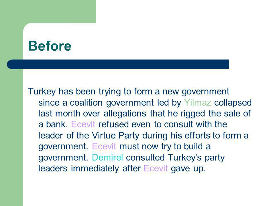 Before Turkey has been trying to form a new government since a coalition government led by Yilmaz collapsed last month over allegations that he rigged the sale of a bank.