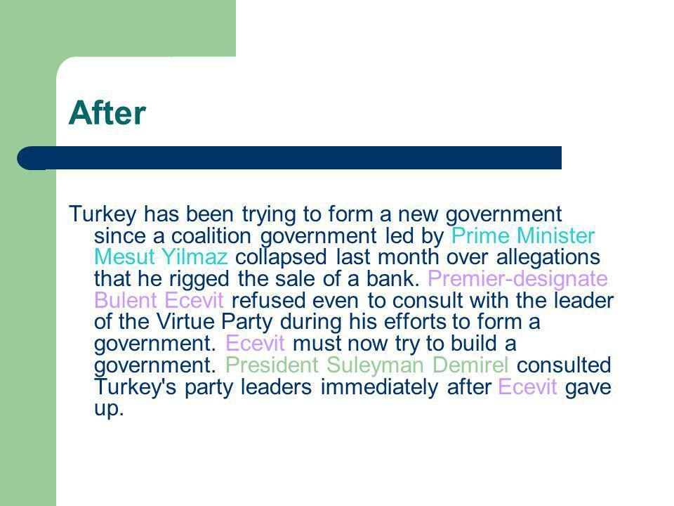After Turkey has been trying to form a new government since a coalition government led by Prime Minister Mesut Yilmaz collapsed last month over allegations that he rigged the sale of a bank.