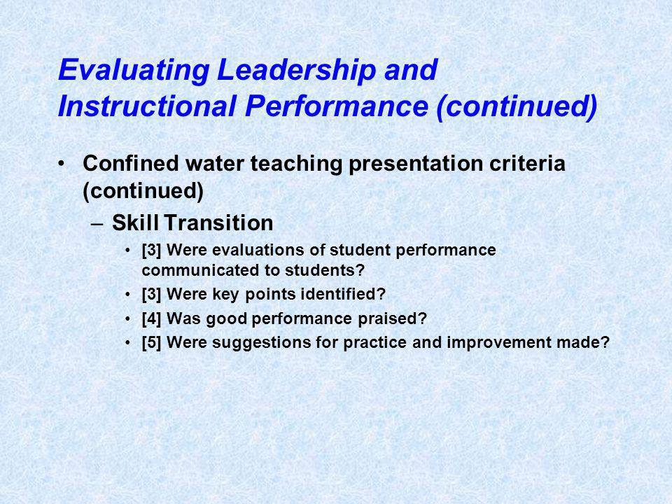 Evaluating Leadership and Instructional Performance (continued) Confined water teaching presentation criteria (continued) –Skill Transition [3] Were e