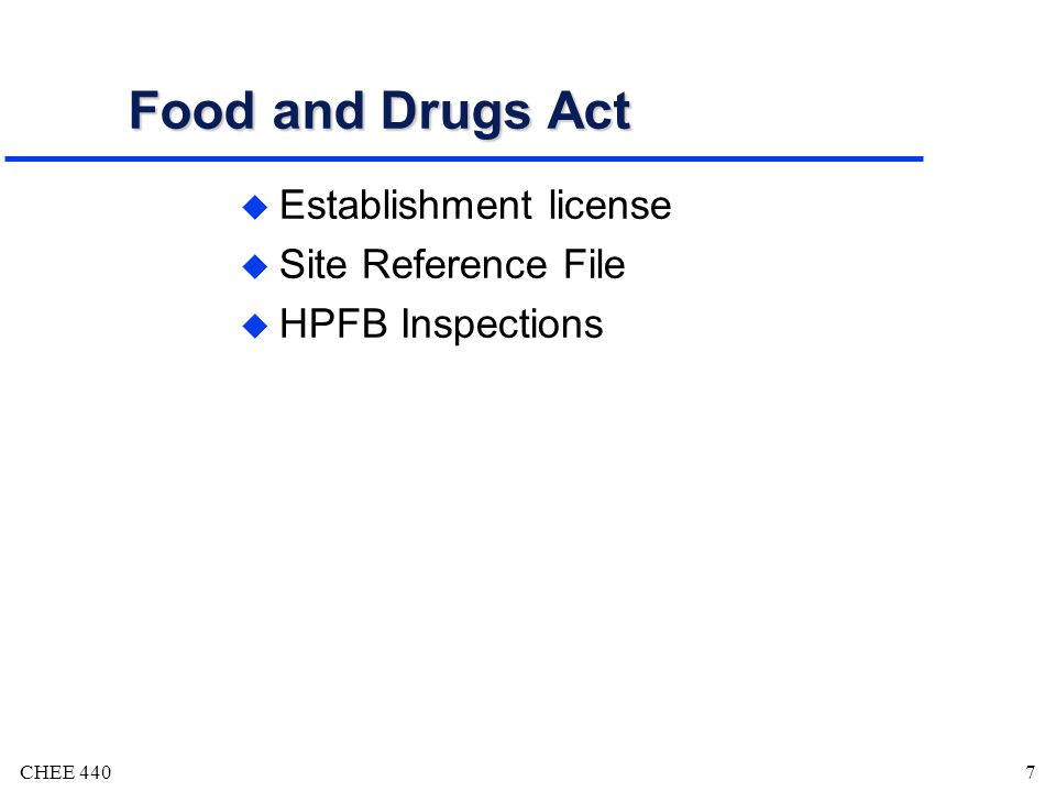 CHEE 4407 Food and Drugs Act u Establishment license u Site Reference File u HPFB Inspections