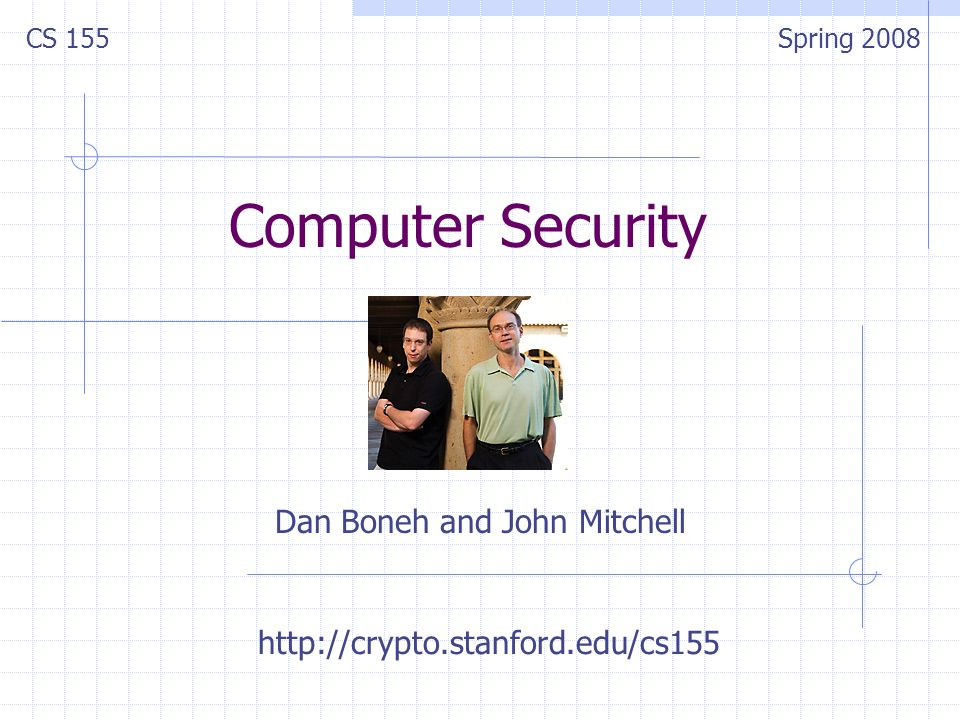 Computer Security Dan Boneh and John Mitchell CS 155Spring 2008 http://crypto.stanford.edu/cs155