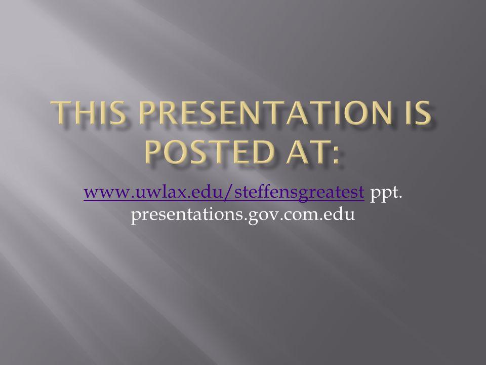www.uwlax.edu/steffensgreatestwww.uwlax.edu/steffensgreatest ppt. presentations.gov.com.edu