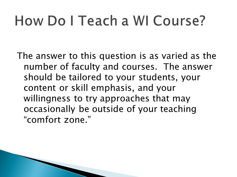 The answer to this question is as varied as the number of faculty and courses.