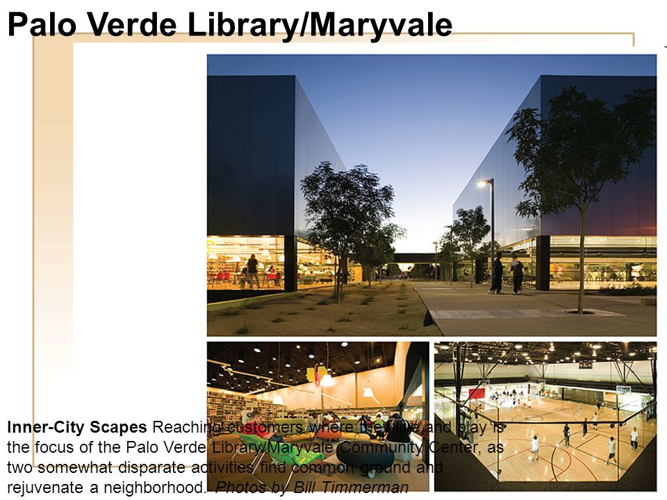 Inner-City Scapes Reaching customers where they live and play is the focus of the Palo Verde Library/Maryvale Community Center, as two somewhat disparate activities find common ground and rejuvenate a neighborhood.