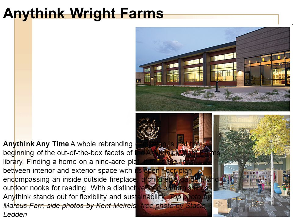 Anythink Wright Farms Anythink Any Time A whole rebranding campaign is just the beginning of the out-of-the-box facets of the Anythink Wright Farms library.