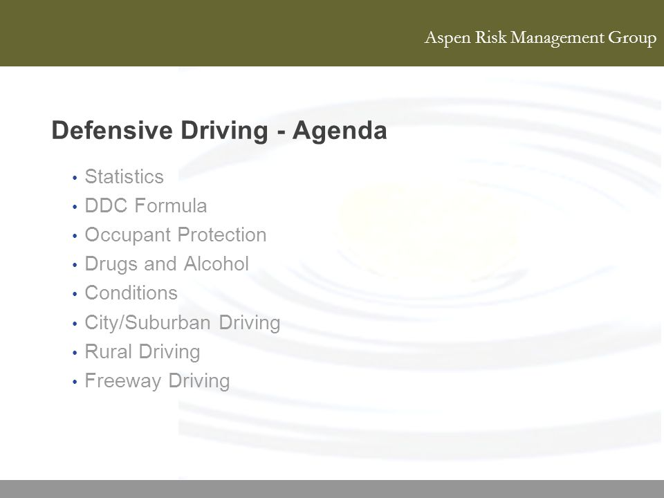 Aspen Risk Management Group Defensive Driving - Agenda Statistics DDC Formula Occupant Protection Drugs and Alcohol Conditions City/Suburban Driving R