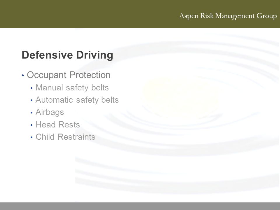 Aspen Risk Management Group Defensive Driving Occupant Protection Manual safety belts Automatic safety belts Airbags Head Rests Child Restraints