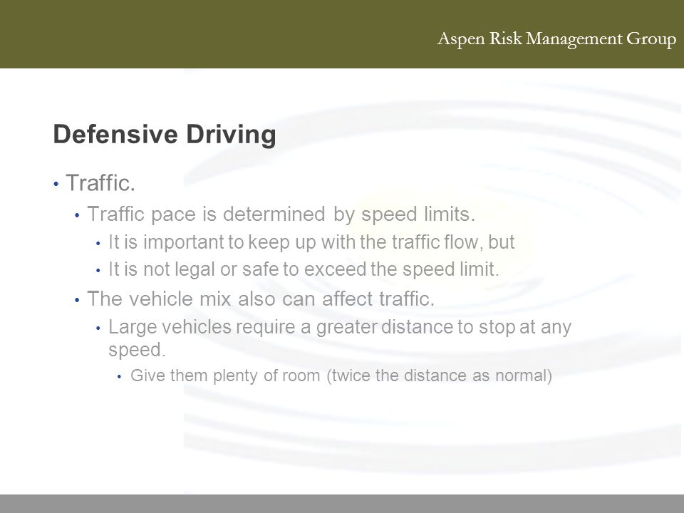 Aspen Risk Management Group Defensive Driving Traffic. Traffic pace is determined by speed limits. It is important to keep up with the traffic flow, b