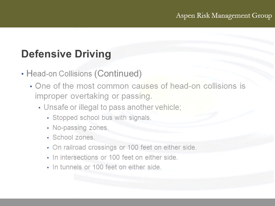 Aspen Risk Management Group Defensive Driving H ead-on Collisions (Continued) One of the most common causes of head-on collisions is improper overtaki
